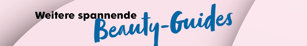 Weitere spannende Beauty-Guides