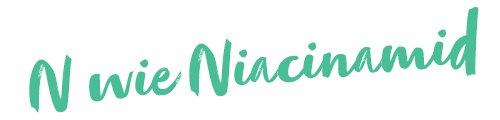 N wie Niacinamid